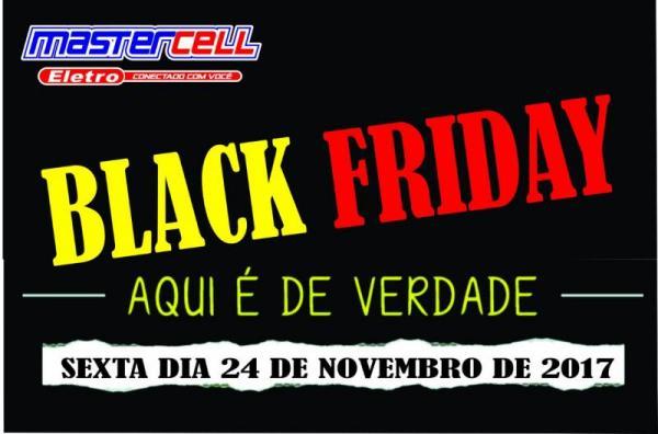 Black Friday 2017: é nas  lojas Mastercell Eletro o maior Black Friday da região